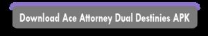 ace attorney dual destinies apk Download